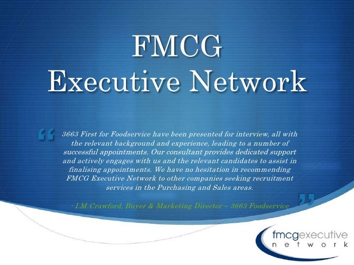 "FMCG Executive Network<br />""<br />3663 First for Foodservice have been presented for interview, all with the relevant bac..."