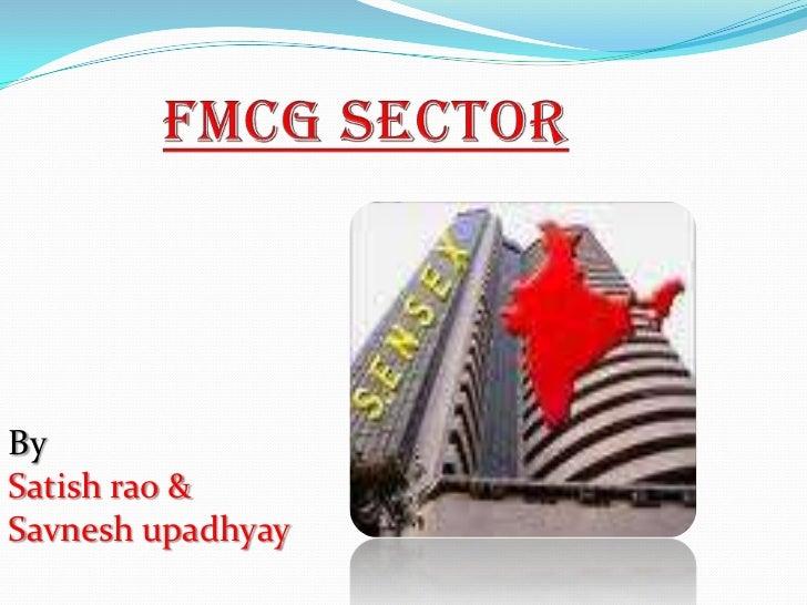 Fmcg sector<br />By <br />Satishrao & Savneshupadhyay<br />
