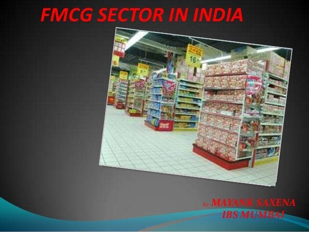 FMCG SECTOR IN INDIA By- MAYANK SAXENA IBS MUMBAI
