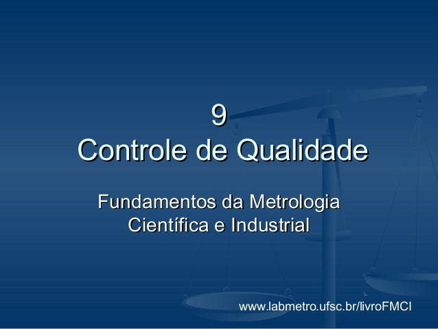 www.labmetro.ufsc.br/livroFMCI 99 Controle de QualidadeControle de Qualidade Fundamentos da MetrologiaFundamentos da Metro...