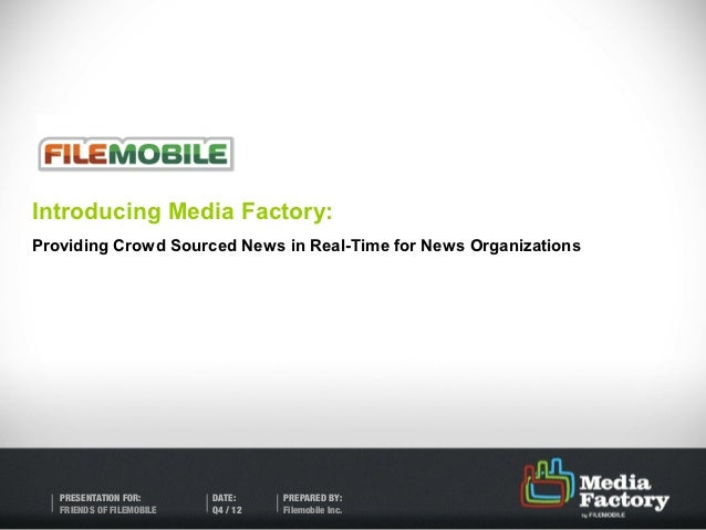 Introducing Media Factory:Providing Crowd Sourced News in Real-Time for News Organizations   PRESENTATION FOR:       DATE:...