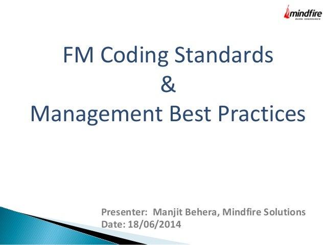 FM Coding Standards & Management Best Practices Presenter: Manjit Behera, Mindfire Solutions Date: 18/06/2014