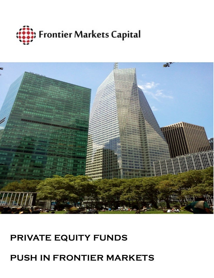 PRIVATE EQUITY FUNDSPUSH IN FRONTIER MARKETS