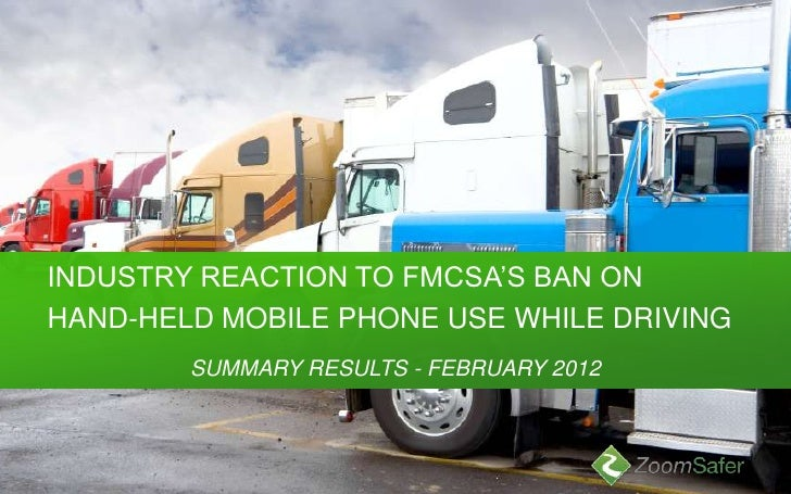 INDUSTRY REACTION TO FMCSA'S BAN ONHAND-HELD MOBILE PHONE USE WHILE DRIVING        SUMMARY RESULTS - FEBRUARY 2012