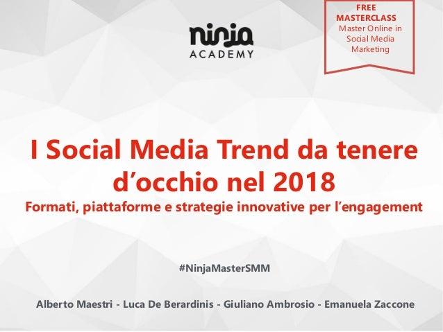 I Social Media Trend da tenere d'occhio nel 2018 Formati, piattaforme e strategie innovative per l'engagement #NinjaMaster...