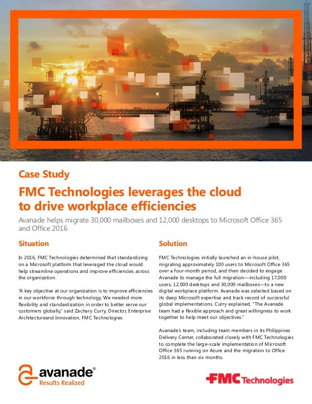 Case Study FMC Technologies leverages the cloud to drive workplace efficiencies Avanade helps migrate 30,000 mailboxes and...