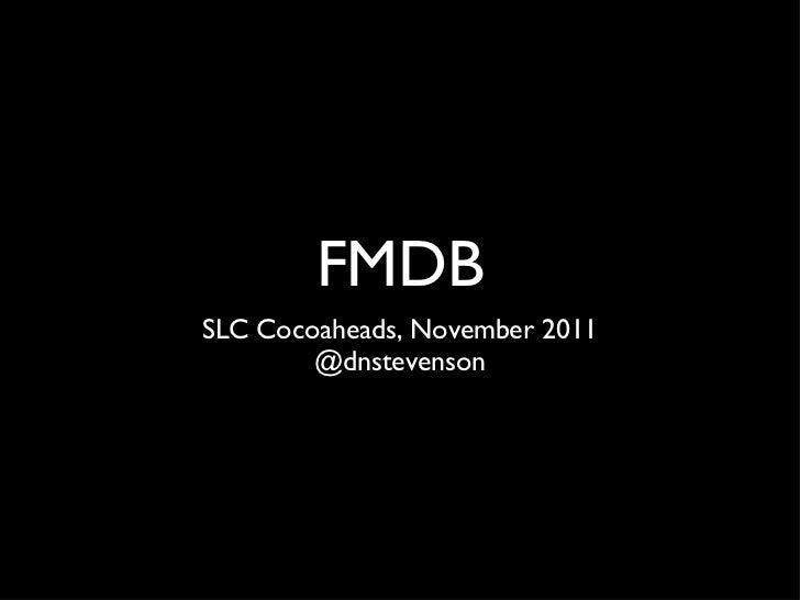FMDB <ul><li>SLC Cocoaheads, November 2011 </li></ul><ul><li>@dnstevenson </li></ul>