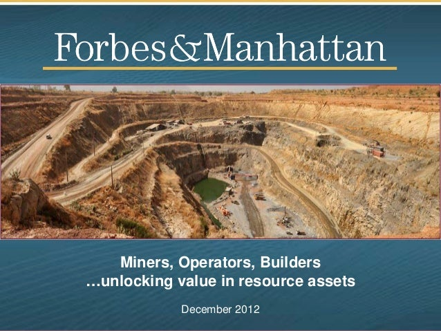 Miners, Operators, Builders…unlocking value in resource assets            December 2012