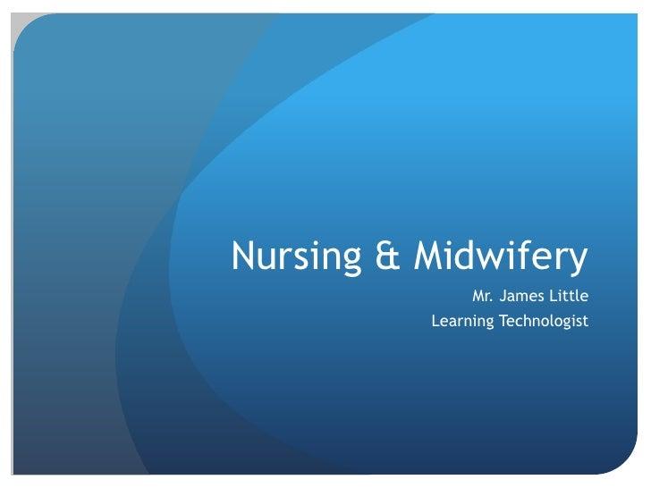 Nursing & Midwifery               Mr. James Little          Learning Technologist