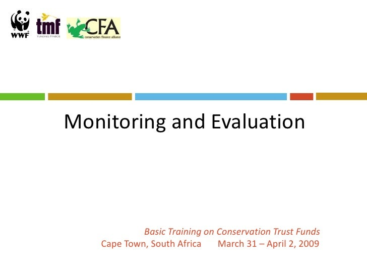 Monitoring and Evaluation                Basic Training on Conservation Trust Funds    Cape Town, South Africa    March 31...