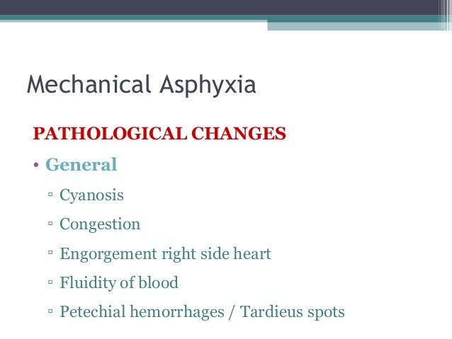 Mechanical Asphyxia / Throttling   General signs of asphyxia  Congestion of face / bleeding from mouth and nose    Evid...