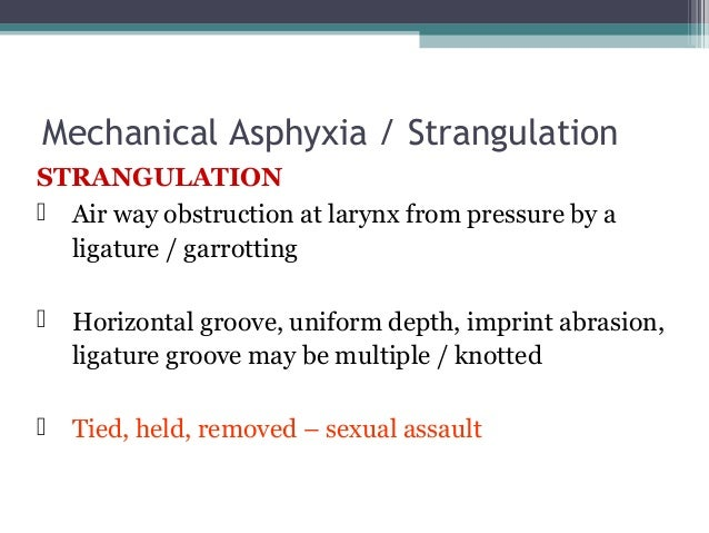 suffocation   ;smothering ;obstruction to air passages from outside)nose ,mouth by hand or cloth  Choking  Obststruction...