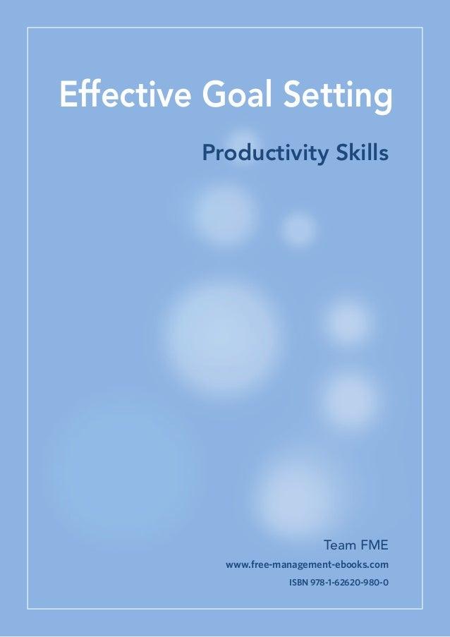Effective Goal Setting Productivity Skills Team FME www.free-management-ebooks.com ISBN 978-1-62620-980-0