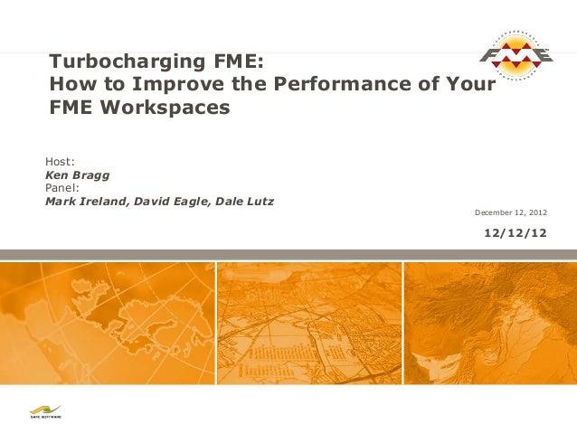 Turbocharging FME:How to Improve the Performance of YourFME WorkspacesHost:Ken BraggPanel:Mark Ireland, David Eagle, Dale ...
