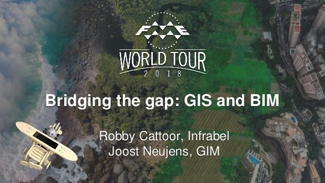 Bridging the gap: GIS and BIM Robby Cattoor, Infrabel Joost Neujens, GIM