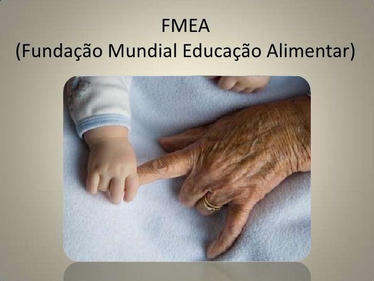 FMEA(Fundação Mundial Educação Alimentar)<br />