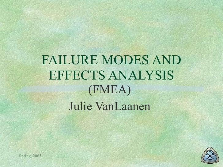 FAILURE MODES AND EFFECTS ANALYSIS (FMEA) Julie VanLaanen
