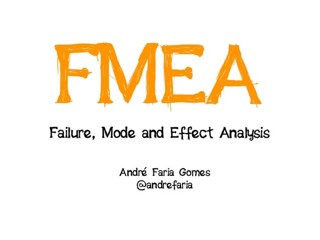 FMEAFailure, Mode and Effect Analysis          André Faria Gomes             @andrefaria