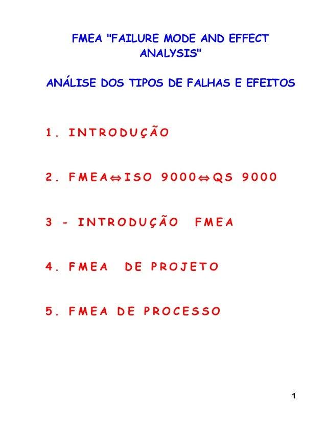 """FMEA """"FAILURE MODE AND EFFECT ANALYSIS"""" ANÁLISE DOS TIPOS DE FALHAS E EFEITOS 1 . I N T R O D U Ç Ã O 2 . F M E A ⇔ I S O ..."""