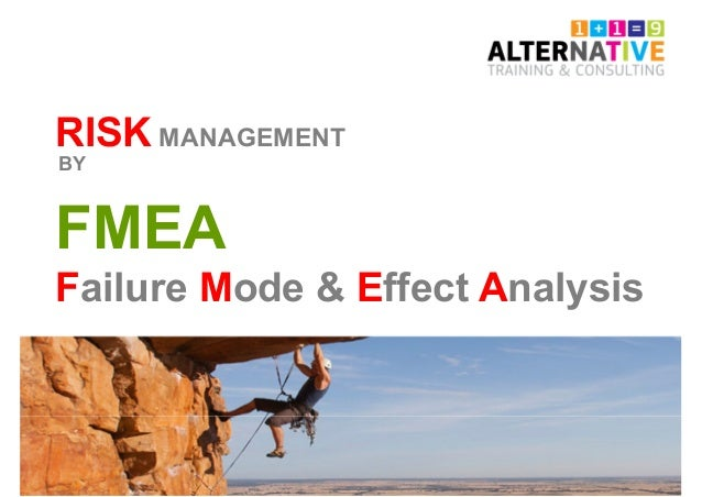 RISK MANAGEMENT FMEA Failure Mode & Effect Analysis BY