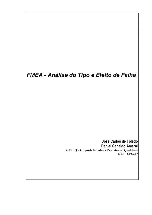 FMEA - Análise do Tipo e Efeito de Falha José Carlos de Toledo Daniel Capaldo Amaral GEPEQ – Grupo de Estudos e Pesquisa e...