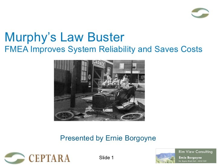 Murphy's Law Buster FMEA Improves System Reliability and Saves Costs Presented by Ernie Borgoyne