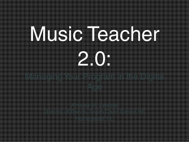 Music Teacher      2.0:Managing Your Program in the Digital               Age                Andrew M. Zweibel    Director...