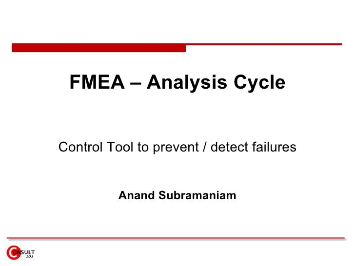 FMEA – Analysis Cycle Control Tool to prevent / detect failures Anand Subramaniam