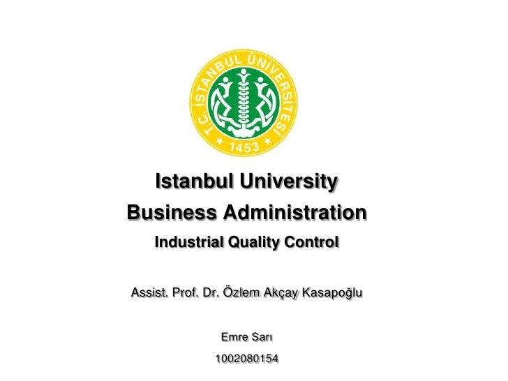 Istanbul UniversityBusiness Administration    Industrial Quality ControlAssist. Prof. Dr. Özlem Akçay Kasapoğlu           ...