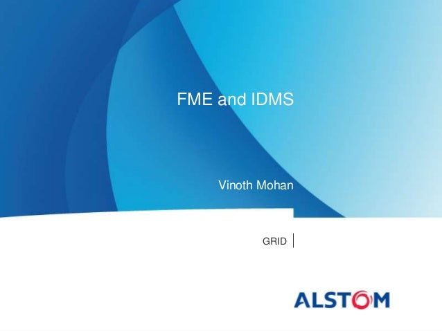 GRID FME and IDMS Vinoth Mohan