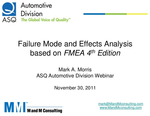 Failure Mode and Effects Analysis    based on FMEA 4th Edition             Mark A. Morris     ASQ Automotive Division Webi...
