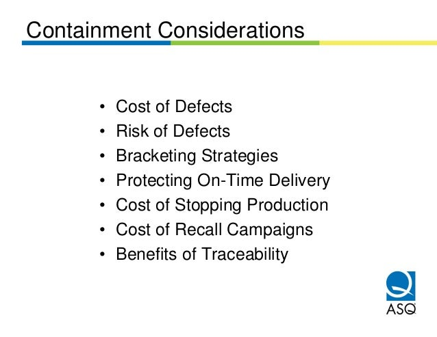Containment Considerations      •   Cost of Defects      •   Risk of Defects      •   Bracketing Strategies      •   Prote...