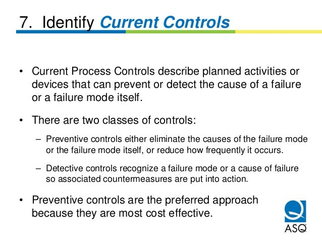 7. Identify Current Controls• Current Process Controls describe planned activities or  devices that can prevent or detect ...