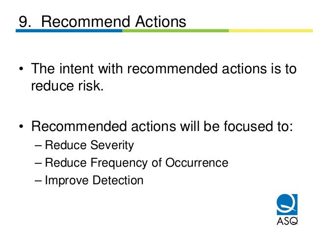 9. Recommend Actions• The intent with recommended actions is to  reduce risk.• Recommended actions will be focused to:  – ...