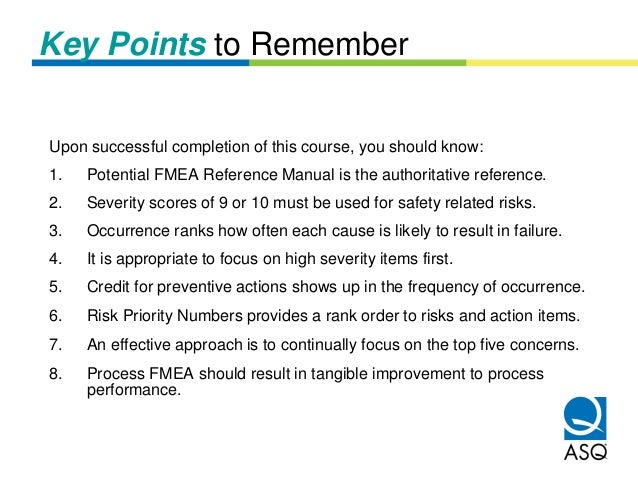 Key Points to RememberUpon successful completion of this course, you should know:1.   Potential FMEA Reference Manual is t...
