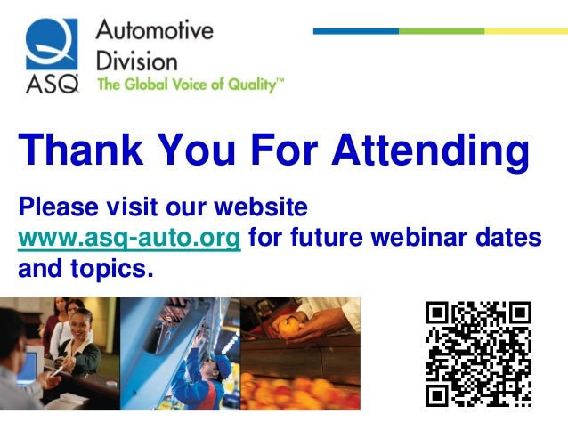 Thank You For AttendingPlease visit our websitewww.asq-auto.org for future webinar datesand topics.