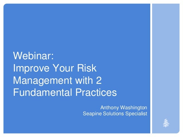 Webinar: Improve Your Risk Management with 2 Fundamental Practices Anthony Washington Seapine Solutions Specialist