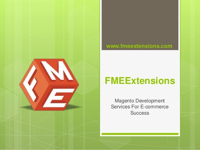 FMEExtensions Magento Development Services For E-commerce Success www.fmeextensions.com