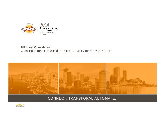 CONNECT. TRANSFORM. AUTOMATE. Michael Oberdries Growing Pains: The Auckland City 'Capacity for Growth Study'