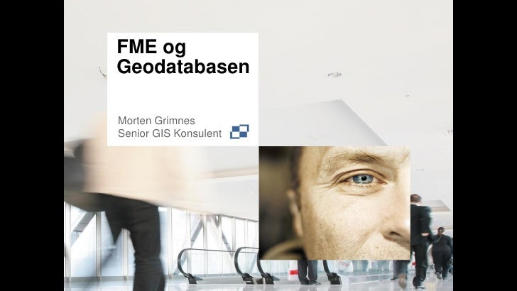 FME ogGeodatabasenMorten GrimnesSenior GIS Konsulent