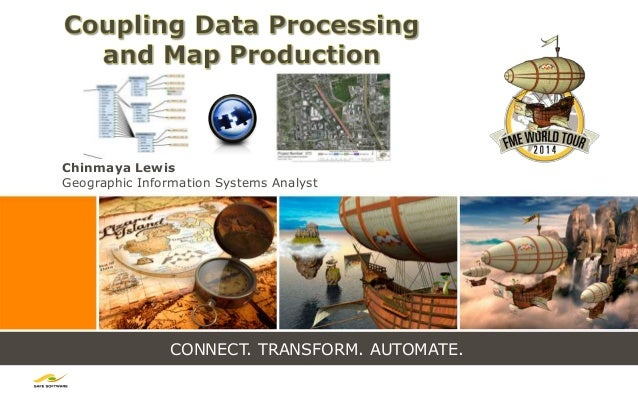 CONNECT. TRANSFORM. AUTOMATE. Chinmaya Lewis Geographic Information Systems Analyst