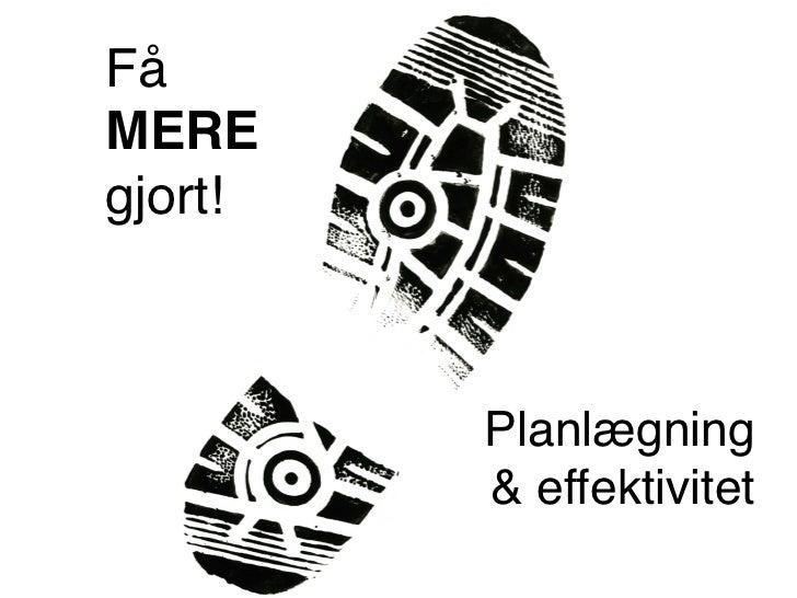 Få !MERE !gjort!!          Planlægning          & effektivitet!