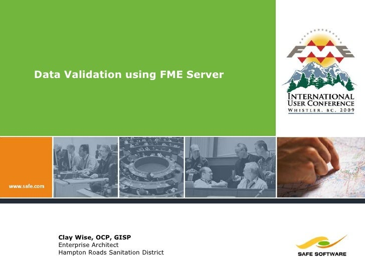 Data Validation using FME Server<br />Clay Wise, OCP, GISP<br />Enterprise Architect<br />Hampton Roads Sanitation Distric...