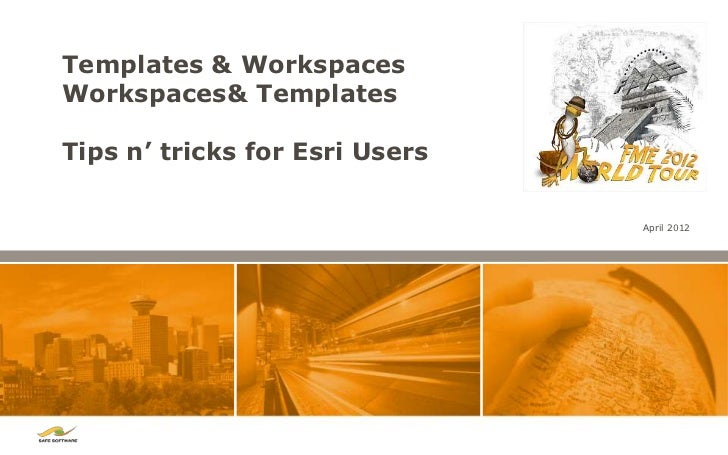 Templates & WorkspacesWorkspaces& TemplatesTips n' tricks for Esri Users                                April 2012
