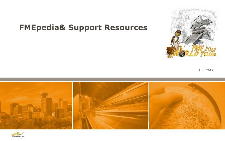 FMEpedia& Support Resources                              April 2012