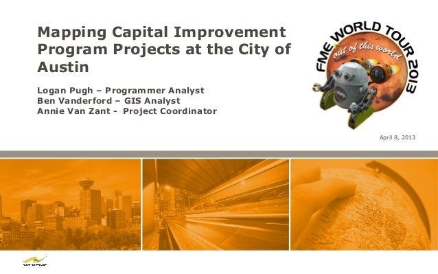 Mapping Capital ImprovementProgram Projects at the City ofAustinLogan Pugh – Programmer AnalystBen Vanderford – GIS Analys...