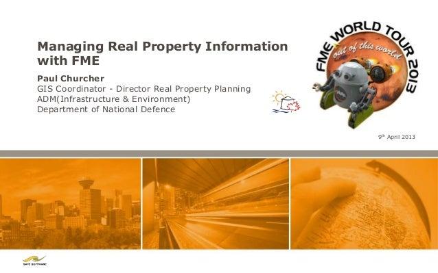 Managing Real Property Informationwith FMEPaul ChurcherGIS Coordinator - Director Real Property PlanningADM(Infrastructure...