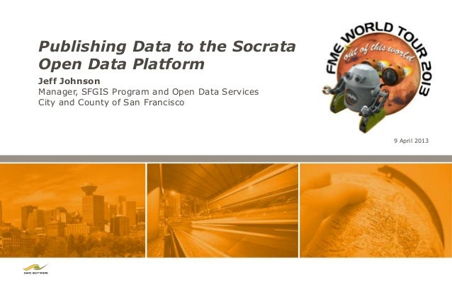 Publishing Data to the SocrataOpen Data PlatformJeff JohnsonManager, SFGIS Program and Open Data ServicesCity and County o...