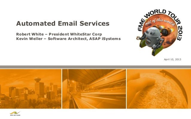 Automated Email ServicesRobert White – President WhiteStar CorpKevin Weller – Software Architect, ASAP iSystems           ...