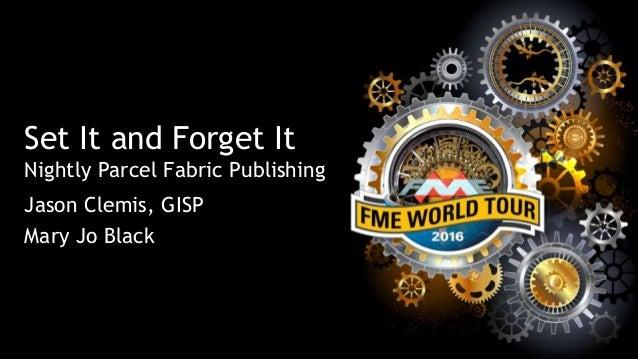 Set It and Forget It Nightly Parcel Fabric Publishing Jason Clemis, GISP Mary Jo Black